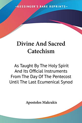 9781432516703: Divine And Sacred Catechism: As Taught By The Holy Spirit And Its Official Instruments From The Day Of The Pentecost Until The Last Ecumenical Synod