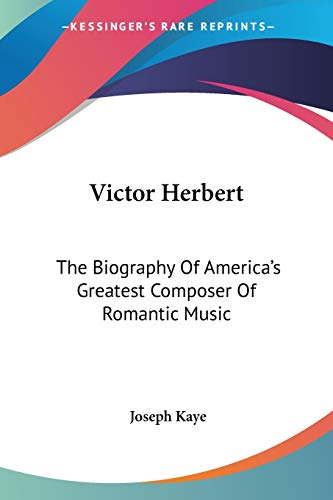 Victor Herbert the Biography of America's Greatest Composer of - Kaye,Joseph
