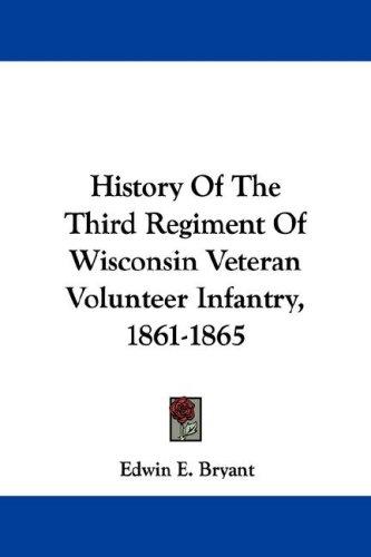 9781432521370: History Of The Third Regiment Of Wisconsin Veteran Volunteer Infantry, 1861-1865