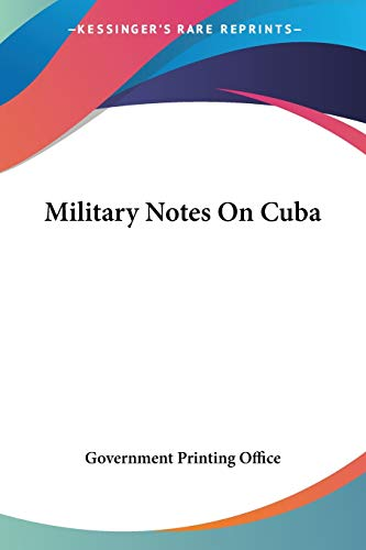 Military Notes On Cuba (9781432522940) by Government Printing Office