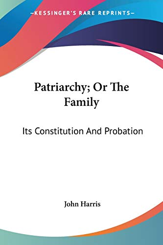 9781432523794: Patriarchy; Or The Family: Its Constitution And Probation