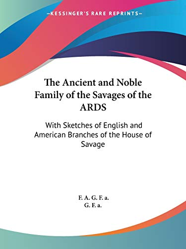 9781432525279: The Ancient and Noble Family of the Savages of the ARDS: With Sketches of English and American Branches of the House of Savage