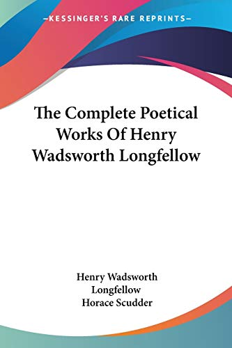 The Complete Poetical Works Of Henry Wadsworth Longfellow (9781432525705) by Henry Wadsworth Longfellow
