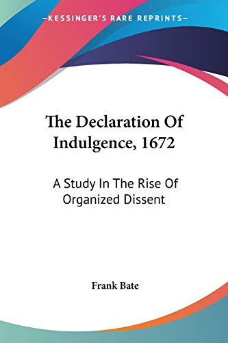 9781432525910: The Declaration Of Indulgence, 1672: A Study In The Rise Of Organized Dissent