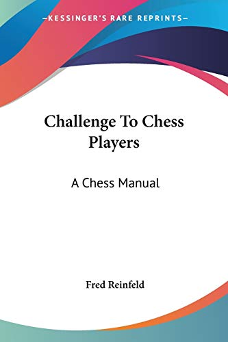 Challenge To Chess Players: A Chess Manual (1432528734) by Reinfeld, Fred