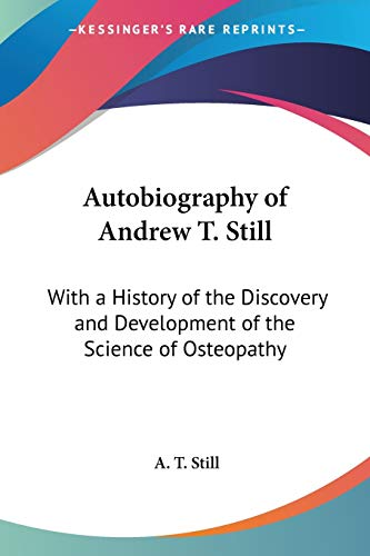 9781432529918: Autobiography of Andrew T. Still: With a History of the Discovery and Development of the Science of Osteopathy