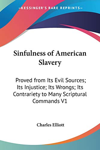 9781432532895: Sinfulness of American Slavery: Proved from Its Evil Sources; Its Injustice; Its Wrongs; Its Contrariety to Many Scriptural Commands V1
