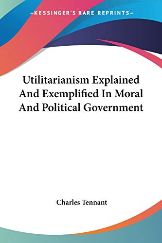 9781432533458: Utilitarianism Explained And Exemplified In Moral And Political Government