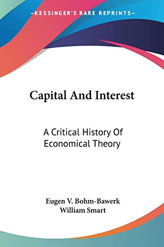 9781432536138: Capital And Interest: A Critical History Of Economical Theory