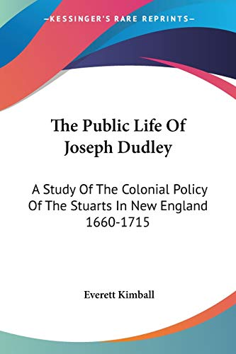 9781432536213: The Public Life Of Joseph Dudley: A Study Of The Colonial Policy Of The Stuarts In New England 1660-1715