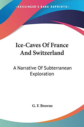 9781432537326: Ice-Caves Of France And Switzerland: A Narrative Of Subterranean Exploration