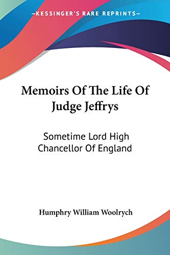 9781432540036: Memoirs of the Life of Judge Jeffrys: Sometime Lord High Chancellor of England