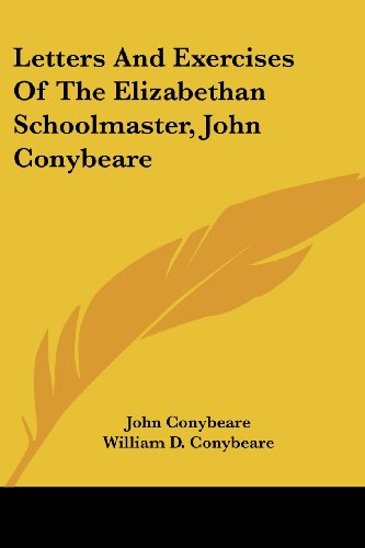 9781432541729: Letters And Exercises Of The Elizabethan Schoolmaster, John Conybeare