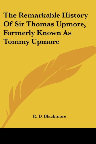 The Remarkable History Of Sir Thomas Upmore, Formerly Known As Tommy Upmore (9781432546717) by Blackmore, R. D.