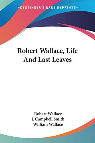 Robert Wallace, Life And Last Leaves (9781432546731) by Robert Wallace