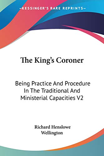 9781432547240: The King's Coroner: Being Practice And Procedure In The Traditional And Ministerial Capacities V2