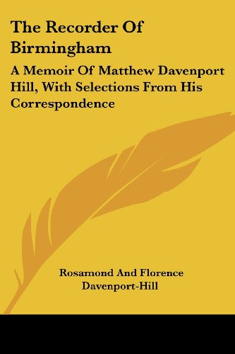 9781432548018: The Recorder Of Birmingham: A Memoir Of Matthew Davenport Hill, With Selections From His Correspondence
