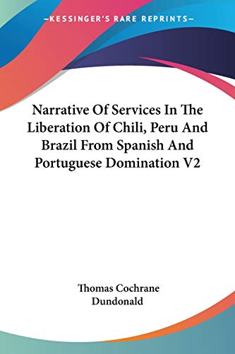 9781432549954: Narrative of Services in the Liberation of Chili, Peru and Brazil from Spanish and Portuguese Domination V2