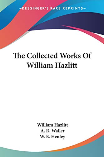 9781432552305: The Collected Works Of William Hazlitt