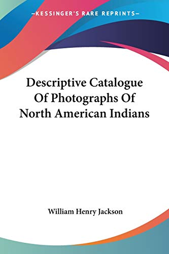 9781432552527: Descriptive Catalogue Of Photographs Of North American Indians