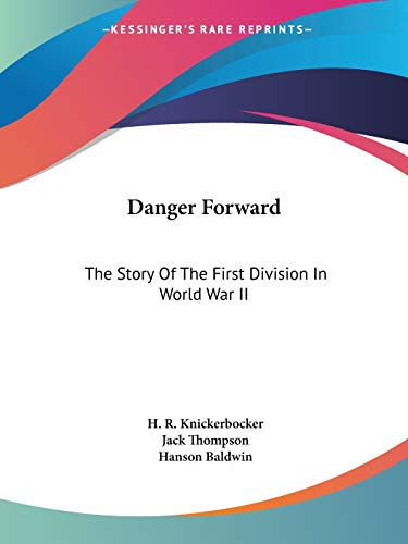 9781432553791: Danger Forward: The Story Of The First Division In World War II