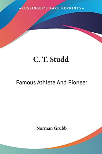 9781432556716: C. T. Studd: Famous Athlete And Pioneer