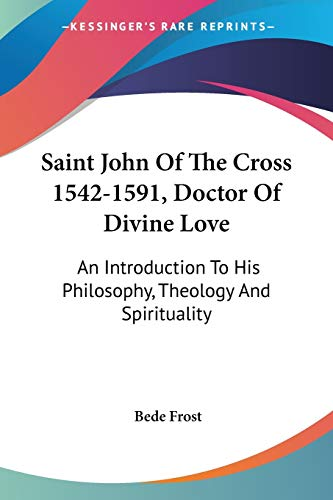 9781432556983: Saint John Of The Cross 1542-1591, Doctor Of Divine Love: An Introduction To His Philosophy, Theology And Spirituality