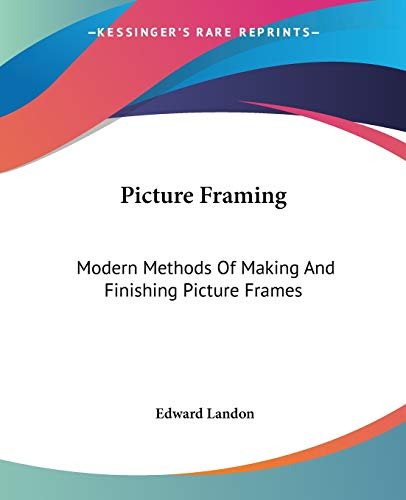 9781432557188: Picture Framing: Modern Methods Of Making And Finishing Picture Frames