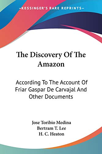 9781432557195: The Discovery Of The Amazon: According To The Account Of Friar Gaspar De Carvajal And Other Documents (American Geographical Society)