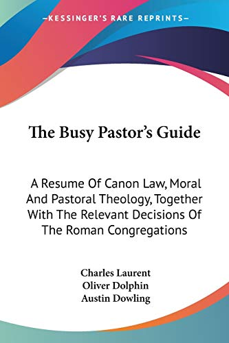 9781432557430: The Busy Pastor's Guide: A Resume Of Canon Law, Moral And Pastoral Theology, Together With The Relevant Decisions Of The Roman Congregations