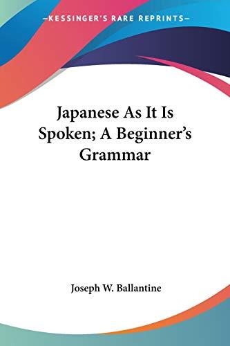 Japanese As It Is Spoken; A Beginner's: Ballantine, Joseph W.