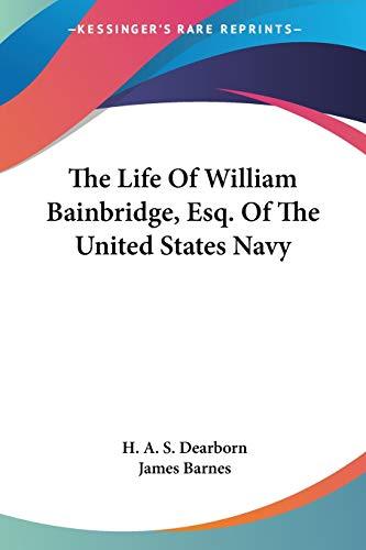 9781432559366: The Life Of William Bainbridge, Esq. Of The United States Navy