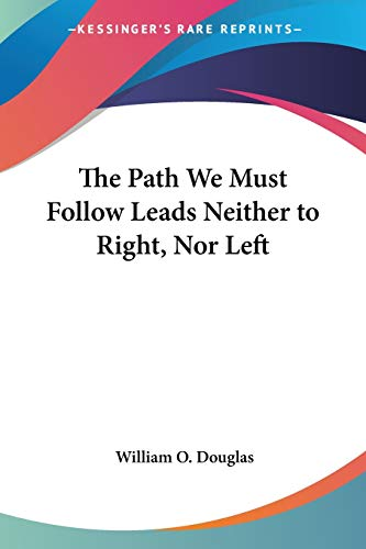9781432560003: The Path We Must Follow Leads Neither to Right, Nor Left