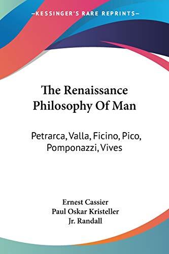 9781432561734: The Renaissance Philosophy Of Man: Petrarca, Valla, Ficino, Pico, Pomponazzi, Vives