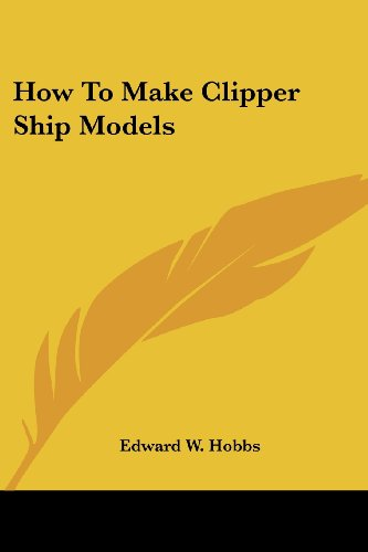 9781432563660: How To Make Clipper Ship Models
