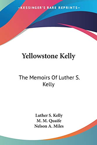 9781432563776: Yellowstone Kelly: The Memoirs Of Luther S. Kelly