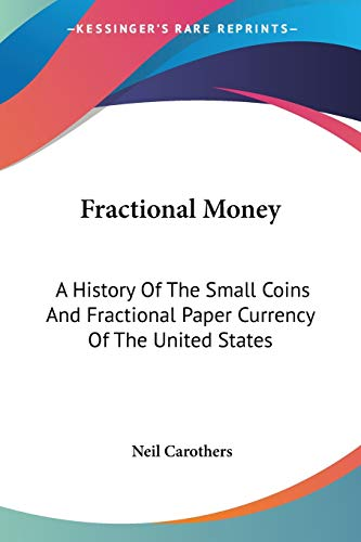 9781432564063: Fractional Money: A History Of The Small Coins And Fractional Paper Currency Of The United States