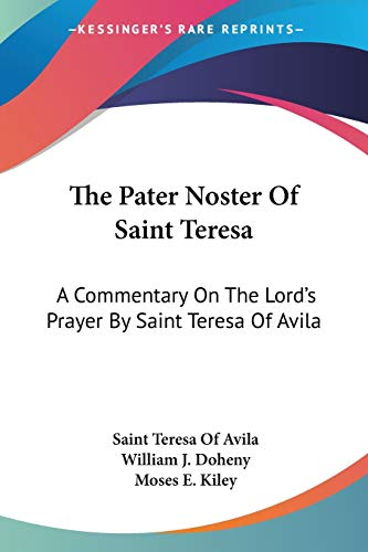 9781432565053: The Pater Noster Of Saint Teresa: A Commentary On The Lord's Prayer By Saint Teresa Of Avila