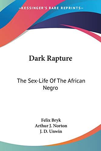 9781432566197: Dark Rapture: The Sex-Life Of The African Negro