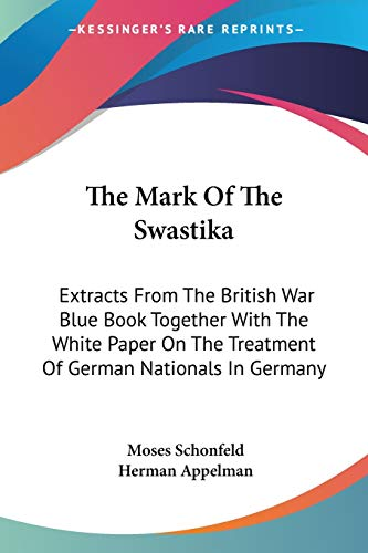9781432566357: The Mark Of The Swastika: Extracts From The British War Blue Book Together With The White Paper On The Treatment Of German Nationals In Germany