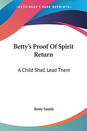 9781432566852: Betty's Proof Of Spirit Return: A Child Shall Lead Them