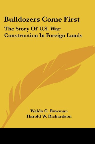 9781432567422: Bulldozers Come First: The Story Of U.S. War Construction In Foreign Lands