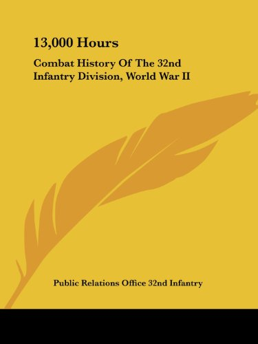 9781432570200: 13,000 Hours: Combat History of the 32nd Infantry Division, World War II