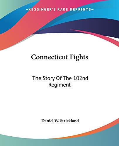 9781432570255: Connecticut Fights: The Story Of The 102nd Regiment