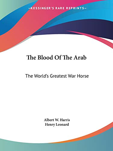 9781432571061: The Blood Of The Arab: The World's Greatest War Horse