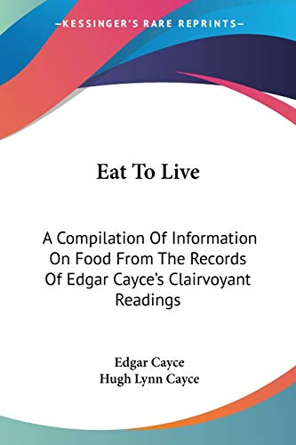 9781432572730: Eat To Live: A Compilation Of Information On Food From The Records Of Edgar Cayce's Clairvoyant Readings