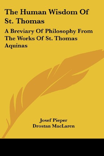 9781432575090: The Human Wisdom Of St. Thomas: A Breviary Of Philosophy From The Works Of St. Thomas Aquinas