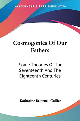 9781432578053: Cosmogonies Of Our Fathers: Some Theories Of The Seventeenth And The Eighteenth Centuries