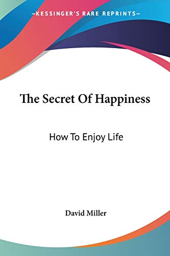 9781432581732: The Secret Of Happiness: How To Enjoy Life