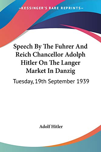 Speech By The Fuhrer And Reich Chancellor Adolph Hitler On The Langer Market In Danzig: Tuesday, 19th September 1939 (1432582348) by Adolf Hitler